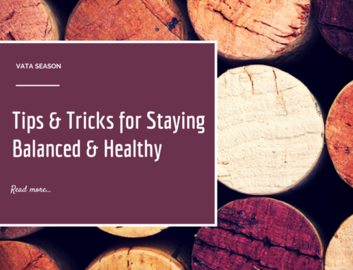 Vata Season Tips & Tricks for Staying Balanced and Healthy