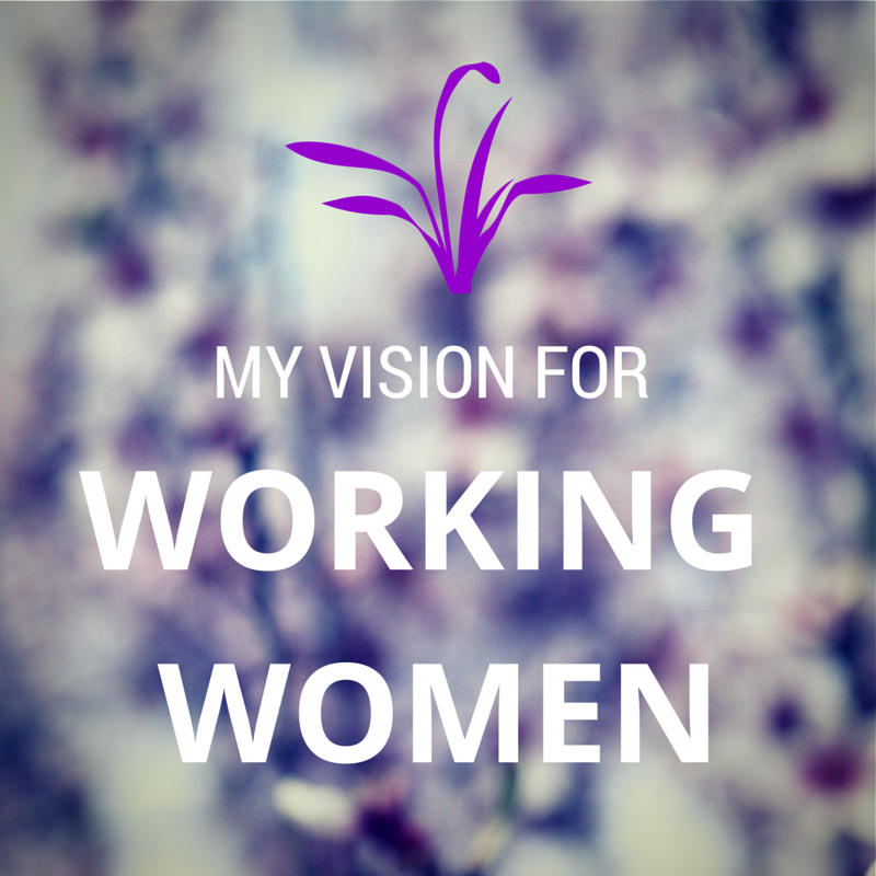 my vision for working women