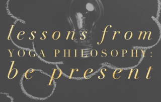 lessons from yoga philosophy be present