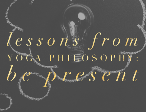 Lessons from Yoga Philosophy: Be Present