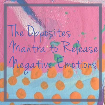 opposites mantra to release negative emotions