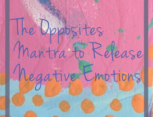 The Opposites Mantra to Release Negative Emotions