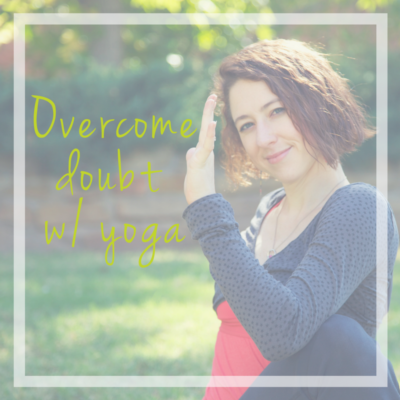 overcome doubt with yoga